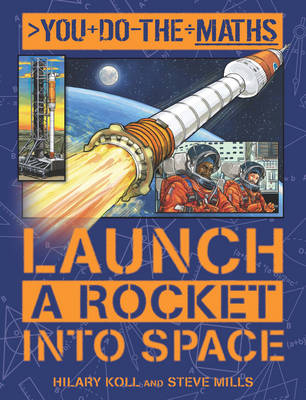 Cover for You Do the Maths: Launch a Rocket into Space by Hilary Koll, Steve Mills