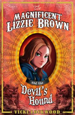 The Magnificent Lizzie Brown and the Devil's Hound by Vicki Lockwood