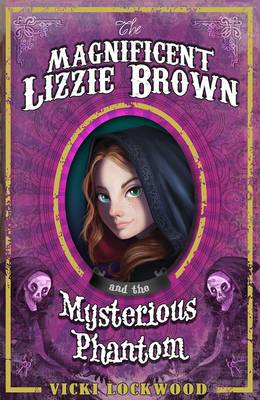 The Magnificent Lizzie Brown and the Mysterious Phantom by Vicki Lockwood