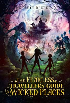 The Fearless Travellers' Guide to Wicked Places by Pete Begler