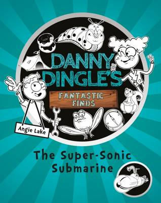 Cover for Danny Dingle's Fantastic Finds: The Super-Sonic Submarine by Angie Lake