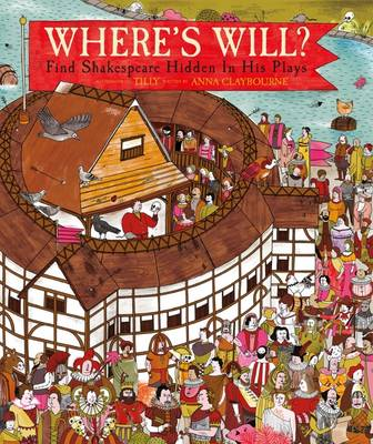 Cover for Where's Will: Find Shakespeare Hidden in His Plays by Anna Claybourne