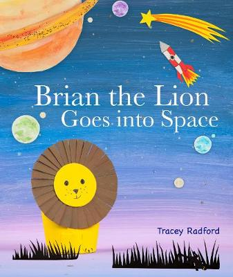 Brian the Lion Goes into Space by Tracey Radford
