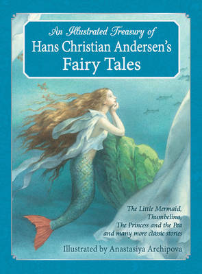 Cover for An Illustrated Treasury of Hans Christian Andersen's Fairy Tales The Little Mermaid, Thumbelina, the Princess and the Pea and Many More Classic Stories by Hans Christian Andersen