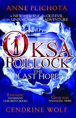 Oksa Pollock: the Last Hope by Anne Plichota, Wolf Cendrine, Tom Sanderson