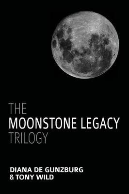 The Moonstone Legacy Trilogy by Diana De Gunzburg, Tony Wild