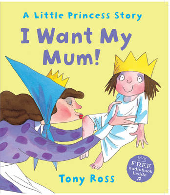 I Want My Mum! by Tony Ross