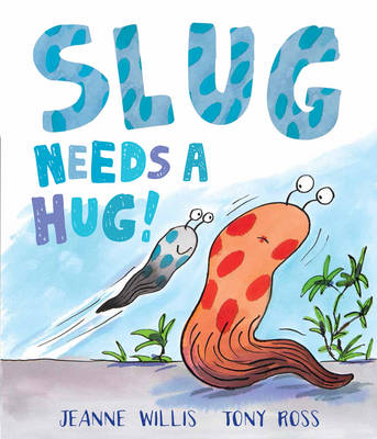 Slug Needs a Hug by Jeanne Willis