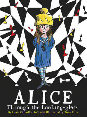 Alice Through the Looking Glass by Lewis Carroll, Tony Ross
