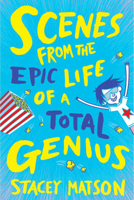 Scenes from the Epic Life of a Total Genius by Stacey Matson
