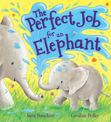 Storytime: The Perfect Job for an Elephant by Jodie Parachini