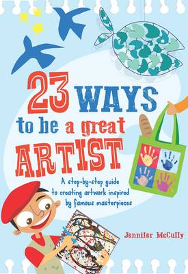 23 Ways to be a Great Artist by Jennifer McCully