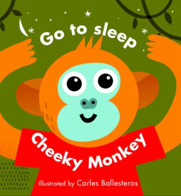 Go to Sleep Cheeky Monkey! by Carles Ballesteros