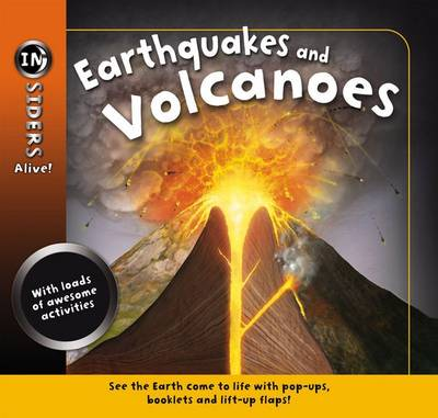Insiders Alive: Earthquakes and Volcanoes by Anita Ganeri