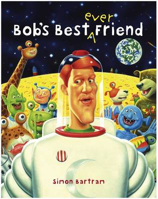 Bob's Best Ever Friend by Simon Bartram