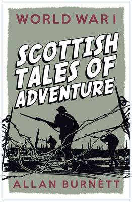 Scottish Tales of Adventure World War I by Alan Burnett