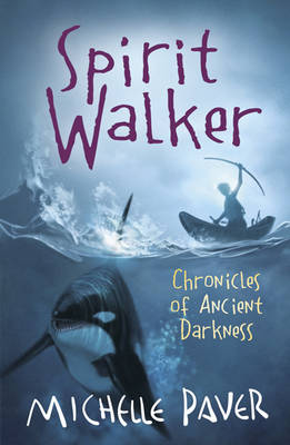 Spirit Walker: Book 2 Chronicles of Ancient Darkness by Michelle Paver