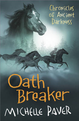 Oathbreaker: Book 5 Chronicles of Ancient Darkness by Michelle Paver