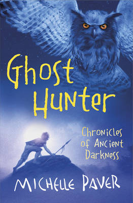 Ghost Hunter: Book 6 Chronicles of Ancient Darkness by Michelle Paver