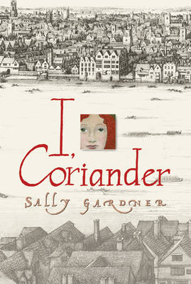 I, Coriander by Sally Gardner