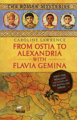 From Ostia To Alexandria With Flavia Gemina by Caroline Lawrence
