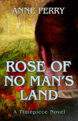 Rose of No Man's Land (A Timepiece Novel) by Anne Perry