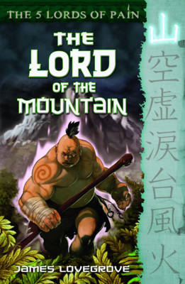 The Five Lords of Pain: Book 1 The Lord of the Mountain by James Lovegrove