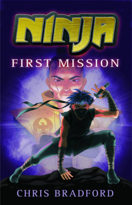 Ninja: First Mission by Chris Bradford