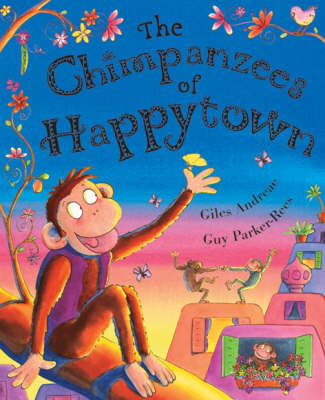 Chimpanzees Of Happytown by Giles Andreae, Guy Parker-rees