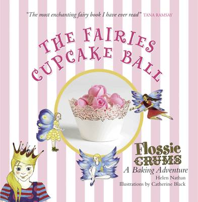 Flossie Crums: The Fairies Cupcake Ball  by Helen Nathan