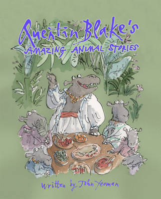 Quentin Blake's Amazing Animal Stories by John Yeoman