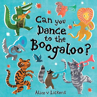 Can You Dance to the Boogaloo? by Alice Lickens