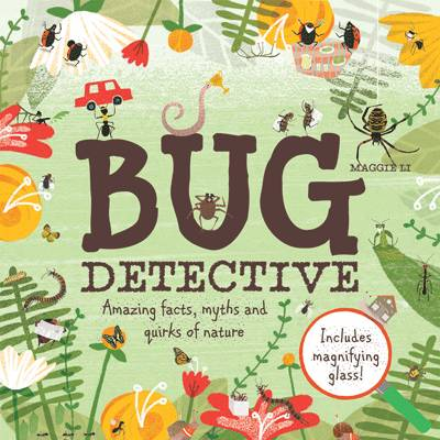 Bug Detective Amazing facts, myths and quirks of nature by Maggie Li