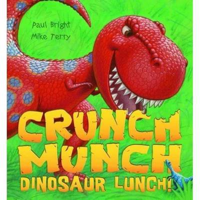 Crunch Munch Dinosaur Lunch! by Paul Bright