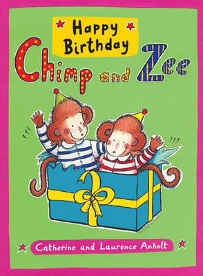 Cover for Happy Birthday Chimp and Zee by Catherine Anholt, Laurence Anholt