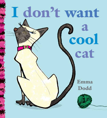 I Don't Want a Cool Cat by Emma Dodd