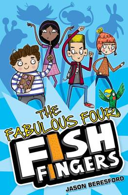 The Fabulous Four Fish Fingers by Jason Beresford