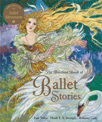 The Barefoot Book of Ballet Stories (Book and Audio CD) by Jane Yolen, Heidi Stemple, Helen Cann