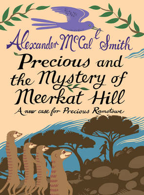 Precious and the Mystery of Meerkat Hill A New Case for Precious Ramotwse by Alexander Mccall Smith