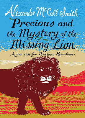 Precious and the Mystery of the Missing Lion A New Case for Precious Ramotswe by Alexander Mccall Smith
