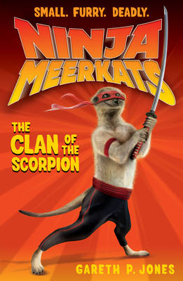 Ninja Meerkats 1 : The Clan of the Scorpion by Gareth P. Jones