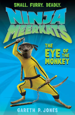 Ninja Meerkats 2 : The Eye of the Monkey by Gareth P. Jones