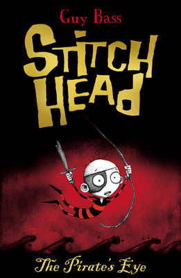 Stitch Head and the Pirate's Eye by Guy Bass