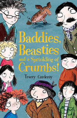 Baddies, Beasties and a Sprinkling of Crumbs by Tracey Corderoy