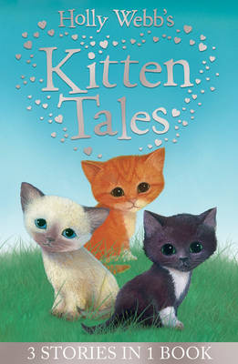 Holly Webb's Kitten Tales Sky the Unwanted Kitten, Ginger the Stray Kitten, Misty the Abandoned Kitten by Holly Webb