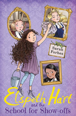 Elspeth Hart and the School for Show-Offs by Sarah Forbes