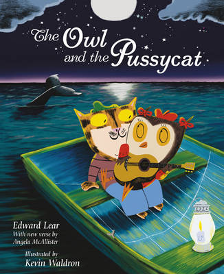 The Owl and the Pussycat by Edward Lear, Angela McAllister and Kevin Waldron