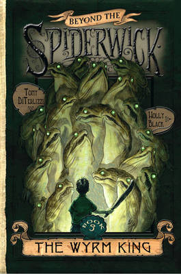 Beyond the Spiderwick Chronicles: The Wyrm King by Holly Black, Tony DiTerlizzi