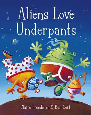 Aliens Love Underpants! (board book) by Claire Freedman, Ben Cort
