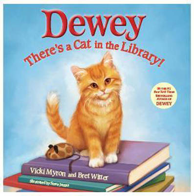 Dewey: There's a Cat in the Library! by Vicki Myron, Brett Witter